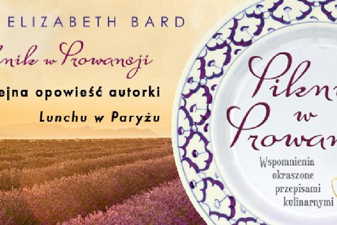 Piknik w Prowansji Elizabeth Bard - smakowita książka dla miłośników kuchni i podróży